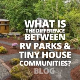 What is the difference between an RV Park & a Tiny House Community?