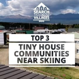 Top 3 Tiny House Communities Near Ski Resorts