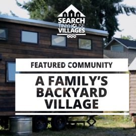 Featured Tiny House Community: A Family's Backyard Village